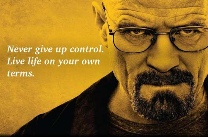 Breaking-Bad-never-give-up-control-live-life-on-your-own-terms