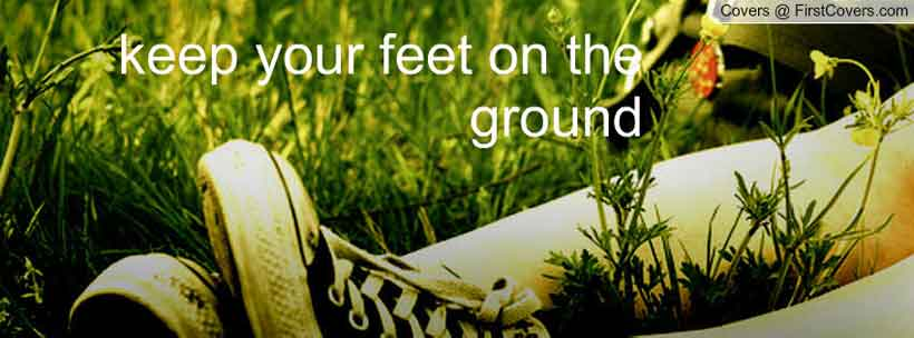 keep-your-feet-on-the-ground